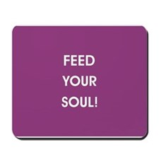 FEED YOUR SOUL! Mousepad