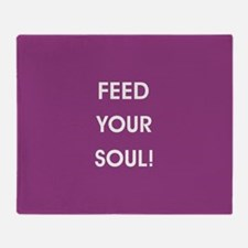 FEED YOUR SOUL! Throw Blanket
