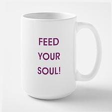 FEED YOUR SOUL! Mugs