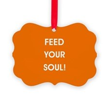 FEED YOUR SOUL! Ornament