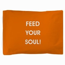 FEED YOUR SOUL! Pillow Sham