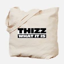 Thizz What It Is Tote Bag