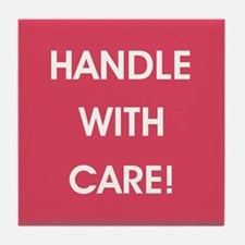 HANDLE WITH CARE! Tile Coaster
