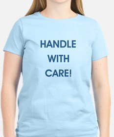 HANDLE WITH CARE! T-Shirt