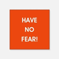 HAVE NO FEAR! Sticker