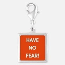 HAVE NO FEAR! Charms