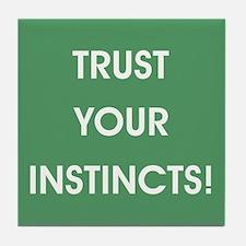 TRUST YOUR INSTINCTS! Tile Coaster