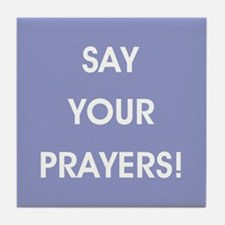 SAY YOUR PRAYERS! Tile Coaster