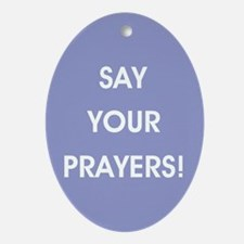 SAY YOUR PRAYERS! Oval Ornament