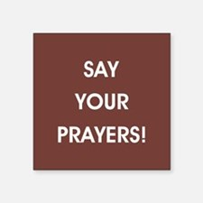 SAY YOUR PRAYERS! Sticker