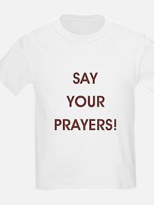 SAY YOUR PRAYERS! T-Shirt
