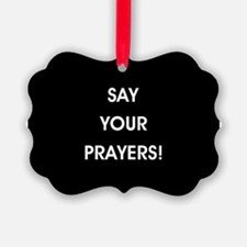 SAY YOUR PRAYERS! Ornament