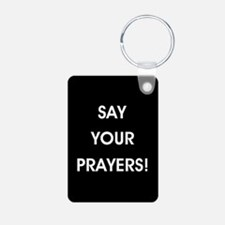 SAY YOUR PRAYERS! Keychains
