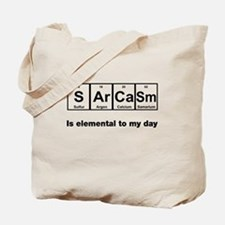 Sarcasm elemental to my day Tote Bag