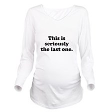 This is seriously th Long Sleeve Maternity T-Shirt