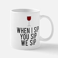 When I sip you sip we sip Mug