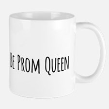 We can't all be prom queen Mugs