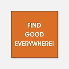 FIND GOOD EVERYWHERE! Sticker