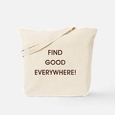 FIND GOOD EVERYWHERE! Tote Bag
