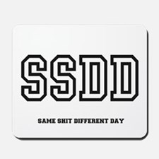 SSDD SAME SHIT DIFFERENT DAY Mousepad