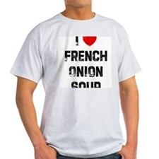 I * French Onion Soup T-Shirt