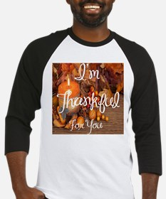 I'm thankful for you Baseball Jersey