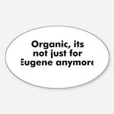 Organic, its not just for Eug Oval Decal