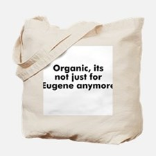 Organic, its not just for Eug Tote Bag