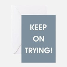 KEEP ON TRYING! Greeting Cards