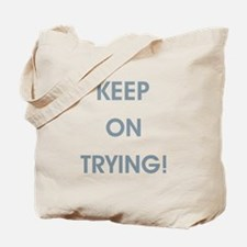 KEEP ON TRYING! Tote Bag
