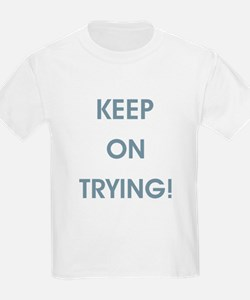 KEEP ON TRYING! T-Shirt