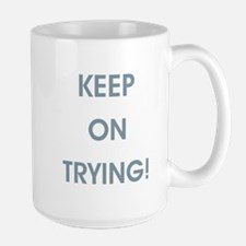 KEEP ON TRYING! Mugs