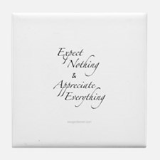 Expect Nothing, Appreciate Everything Tile Coaster