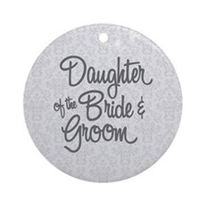 Daughter of the Bride & Groom Round Ornament