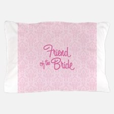 Friend of the Bride Pillow Case
