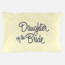 Daughter of the Bride Pillow Case