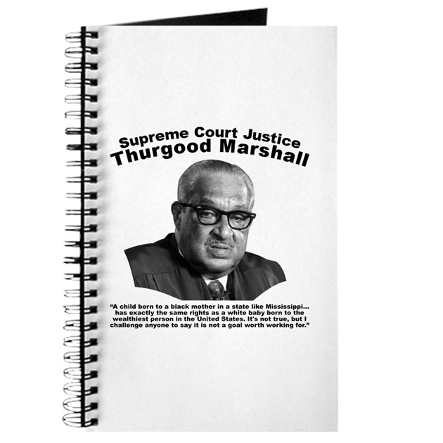 a journal of thurgood marshall Thurgood marshall michael o'donnell, a lawyer in the chicago area, has written for the wall street journal the atlantic daily.