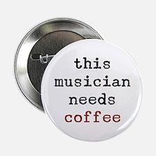 "musician needs coffee 2.25"" Button"