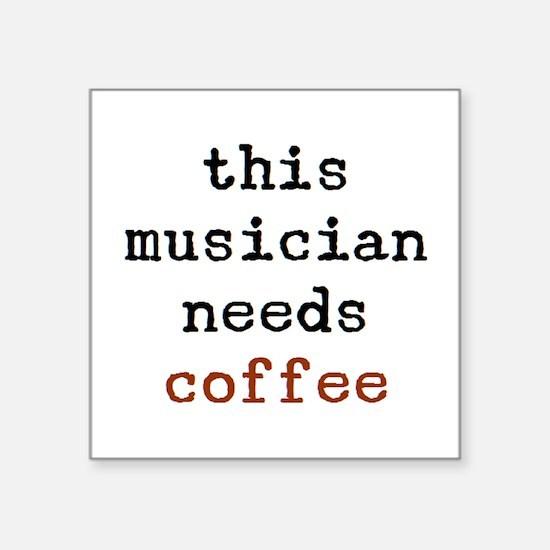 "musician needs coffee Square Sticker 3"" x 3"""