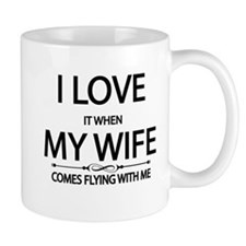 I love it when my wife comes flying with me Mugs