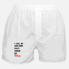 i love awesome crazy smokin hot wife Boxer Shorts