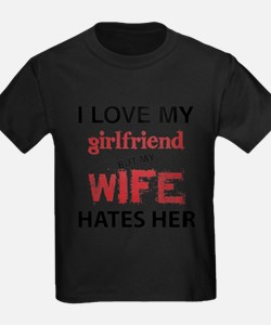 I Love Girlfriend But My Wife Hates Her T-Shirt