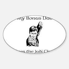 My Bonus Dad Does the Judi Chop Sticker (Oval)