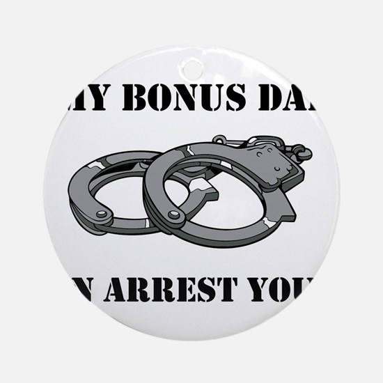 My Bonus Dad Can Arrest Yours Round Ornament