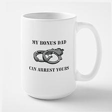 My Bonus Dad Can Arrest Yours Large Mug