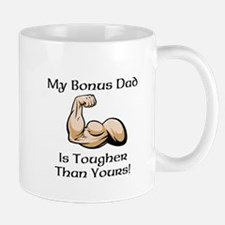 My Bonus Dad is Tougher than Yours! Mug