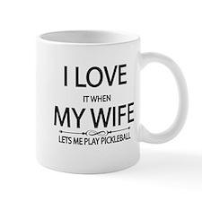 i love it when my wife lets me play pickleball Mug