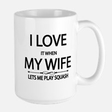 i love it when my wife, lets me play squash Mugs