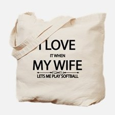 I Love it When My Wife Lets Me Play Softball Tote