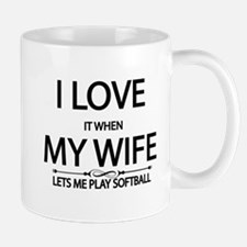 I Love it When My Wife Lets Me Play Softball Mugs